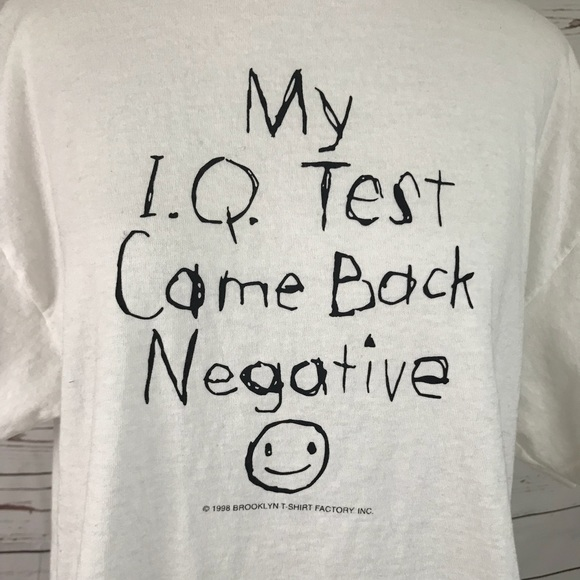 "Tee  ""My IQ Test Came Back Negative"""